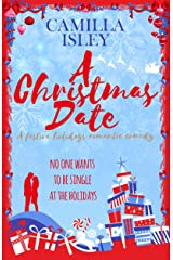 A Christmas Date: A Fake Relationship Holiday Romantic Comedy (First Comes Love Book 3) Kindle Edition