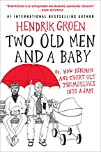 Two Old Men and a Baby: Or, How Hendrik and Evert Get Themselves into a Jam (Hendrik Groen Book 3)