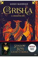 Grisha, Tome 03 : L'oiseau de feu Format Kindle