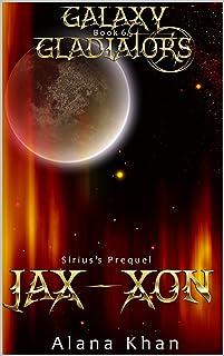 Jax-Xon: (Sirius's Prequel) Book 6.5 in the Galaxy Gladiators Alien Abduction Romance Series