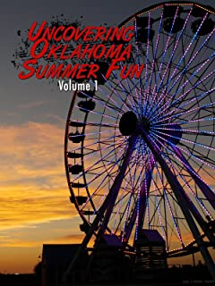 Uncovering Oklahoma Summer Fun Vol. 1
