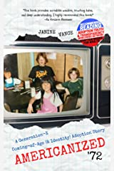 Americanized '72: A Generation-X Coming-of-Age (& Identity) Adoption Story (Kids Who Grew Up in the 70s & 80s Book 1) Kindle Edition