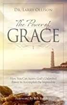Power of Grace: How You Can Access God's Unlimited Power to Accomplish the Impossible
