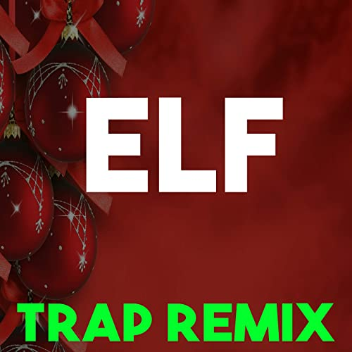 Christmas Trap Music.Elf Soundtrack Trap Remix By Christmas Classics Remix On