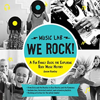 We Rock! (Music Lab): A Fun Family Guide for Exploring Rock Music History: From Elvis and the Beatles to Ray Charles and The Ramones, Includes Bios, ... for the Whole Family! (Hands-On Family)