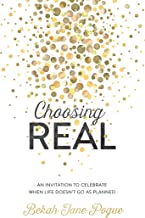 Choosing Real: An Invitation to Celebrate When Life Doesn't Go as Planned