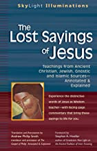 The Lost Sayings of Jesus: Teachings from Ancient Christian, Jewish, Gnostic and Islamic Sources (SkyLight Illuminations)