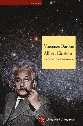 Albert Einstein. Il costruttore di universi