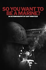 So You Want to be a Marine?: What life was really like in the Green Machine - The Recruiter forgot to tell you what? Kindle Edition