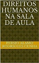 Direitos humanos na sala de aula (Portuguese Edition)