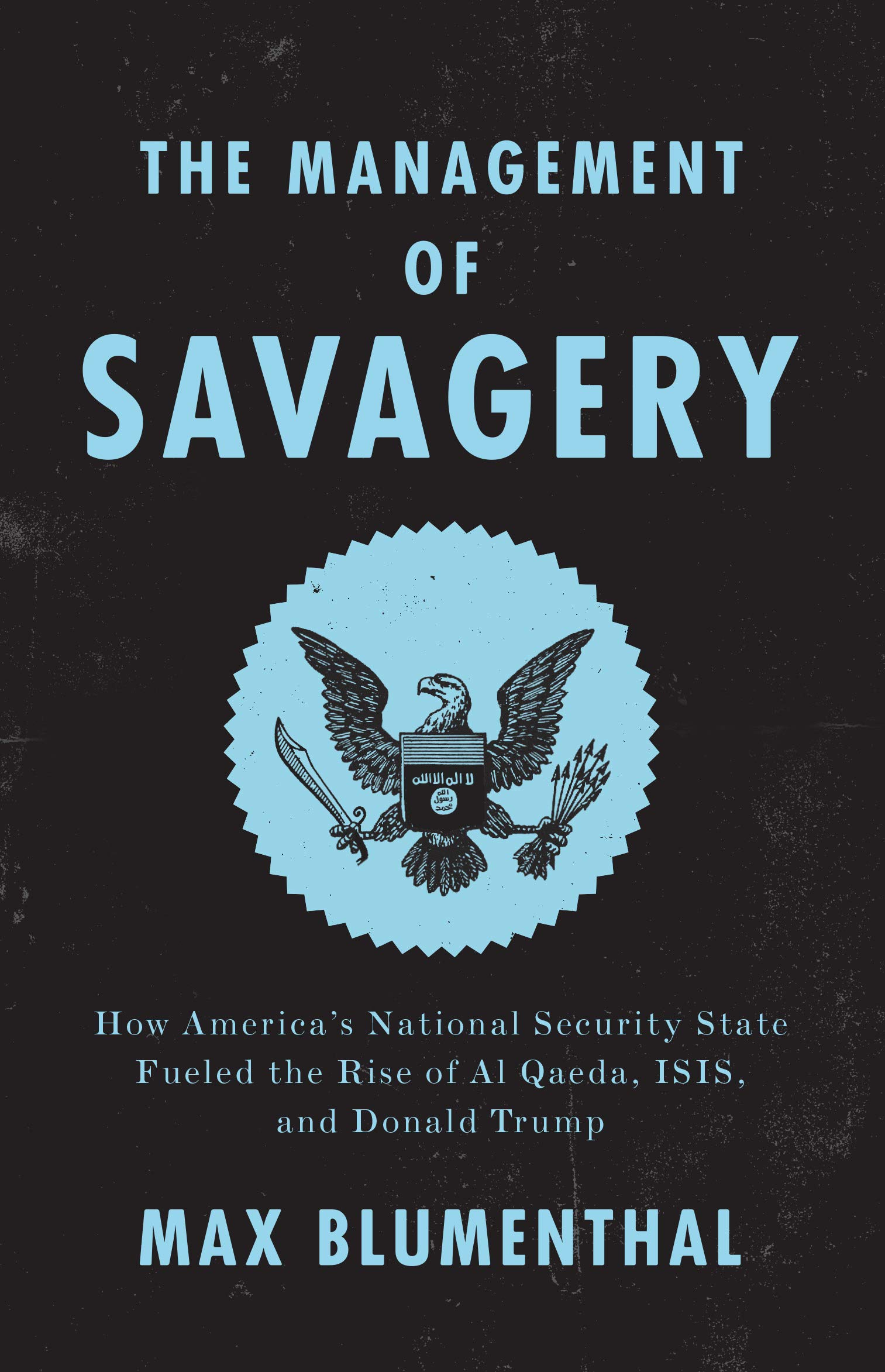 Image OfThe Management Of Savagery: How America's National Security State Fueled The Rise Of Al Qaeda, Isis, And Donald Trump