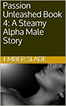 Passion Unleashed Book 4: A Steamy Alpha Male Story