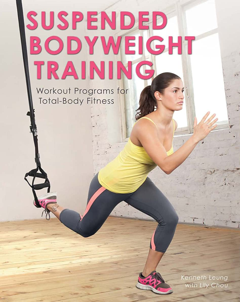 尾意図的臨検Suspended Bodyweight Training: Workout Programs for Total-Body Fitness (English Edition)