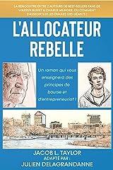 L'Allocateur Rebelle: un roman financier où un jeune actif rencontrera son mentor inspiré de Warren Buffett (Bourse) Format Kindle