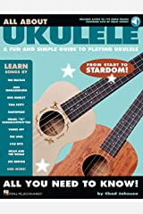 All About Ukulele: A Fun and Simple Guide to Playing Ukulele Kindle Edition