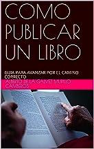 COMO PUBLICAR UN LIBRO: GUIA PARA AVANZAR POR EL CAMINO CORRECTO (Guias y Manuales nº 1) (Spanish Edition)