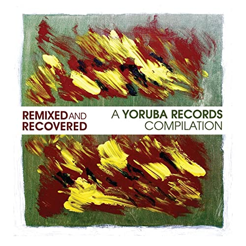 Remixed & Recovered - A Yoruba Records Compilation by