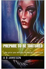 Prepare to be tortured: - the price you will pay for dating a narcissist Kindle Edition