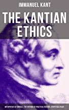 The Kantian Ethics: Metaphysics of Morals, The Critique of Practical Reason & Perpetual Peace (English Edition)