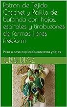 Patron de Tejido Crochet y Palillo de bufanda con hojas, espirales  y tirabuzones de formas libres freeform: Paso a paso explicado con texto y fotos (Spanish Edition)