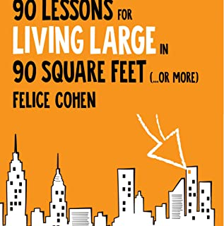 90 Lessons for Living Large in 90 Square Feet (...or More)