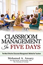 Classroom: Classroom Management In Five Days: The Most Effective Classroom Management Method for Middle and High School Teachers: Find Out the Classroom Management Secrets, Tips & Tricks
