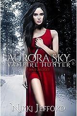 Bad Blood (Aurora Sky: Vampire Hunter Book 3) Kindle Edition
