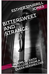 Bittersweet and Strange: Poems of Faith and Love From a Queer Perspective Kindle Edition