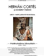 HERNÁN CORTÉS ¡A SANGRE Y FUEGO! -LIBRO VI- MUERTE ¿ASESINATO? DE MOCTEZUMA (Spanish Edition)