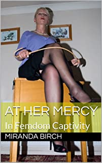 At Her Mercy: In Femdom Captivity (Femdom Underworld Book 1)