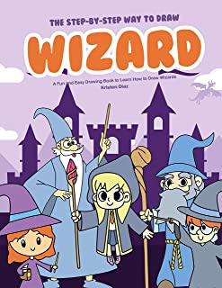 The Step-by-Step Way to Draw Wizard: A Fun and Easy Drawing Book to Learn How to Draw Wizards