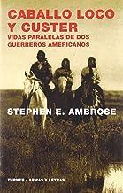 Caballo Loco y Custer: Vidas paralelas de dos guerreros americanos (Armas y Letras)