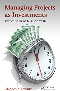 Managing Projects as Investments: Earned Value to Business Value (Systems Innovation Book Series)