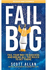 Fail Big, Expanded Edition: Fail Your Way to Success and Break All the Rules to Get There Kindle Edition