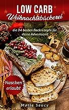 Low Carb Weihnachtsbäckerei: die 24 besten Backrezepte für deine Adventszeit (German Edition)