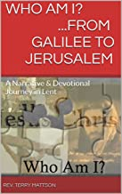 Who Am I? .From Galilee to Jerusalem: A Narrative & Devotional Journey in Lent