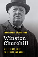 Winston Churchill: A Reference Guide to His Life and Works (Significant Figures in World History) Kindle Edition