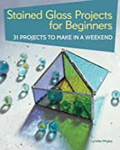 Stained Glass Projects for Beginners: 31 Projects to Make in a Weekend (IMM Lifestyle) Beginner-Friendly Tutorials & Step-...