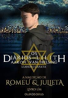A Maldição de Romeu e Julieta: Os Diários de Lilith: Aaron Van Helsing - Livro 1