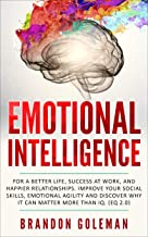 Emotional Intelligence: For a Better Life, success at work, and happier relationships. Improve Your Social Skills, Emotional Agility and Discover Why it Can Matter More Than IQ. (EQ 2.0) PDF
