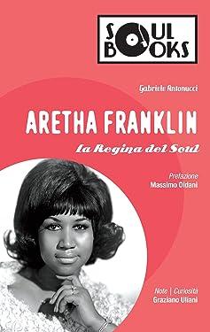 Aretha Franklin: La Regina del Soul (Soul Books) (Italian Edition)