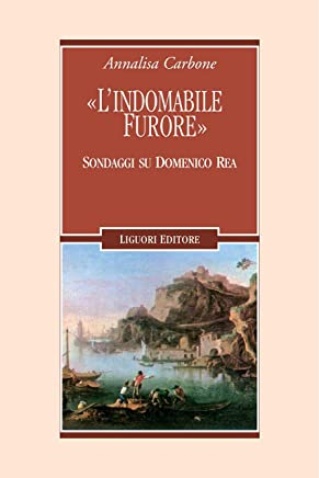"""L'indomabile furore"": Sondaggi su Domenico Rea (Letterature Vol. 78)"