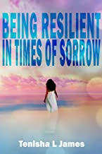 Being Resilient In Times Of Sorrow: A Short Story