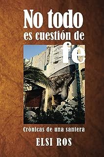 No todo es cuestión de fe: Crónicas de una santera (Spanish Edition)