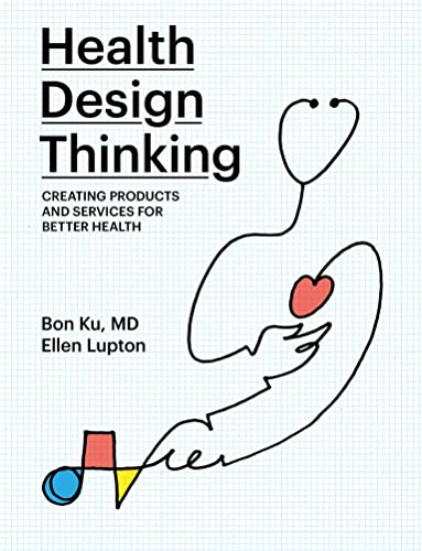 Health Design Thinking Creating Products and Services for Better Health The MIT Press