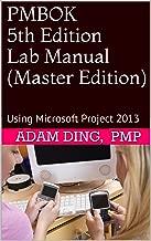 PMBOK 5th Edition Lab Manual (Master Edition): Using Microsoft Project 2013