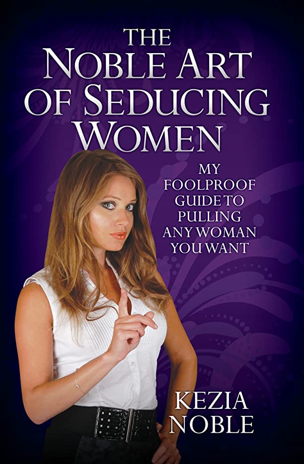透けて見える息子敵意The Noble Art of Seducing Women - My Foolproof Guide to Pulling Any Woman You Want (English Edition)