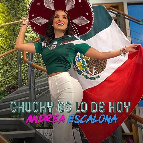 El Chucky Es Lo De Hoy Single By Andrea Escalona On Amazon Music Amazon Com