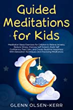 Guided Meditations for Kids: Meditation Sleep Exercises for Children to Relieve Anxiety, Reduce Stress, Improve Self Esteem, Build Self Confidence, Feel ... (Mindfulness Meditation for Kids Book 2)