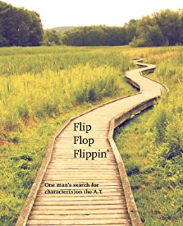 """""""Flip Flop Flippin' - One man's search for character(s) on the A.T."""""""
